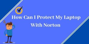 Protect Your Laptop With Norton