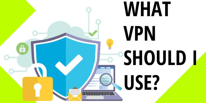 What VPN Should I Use?